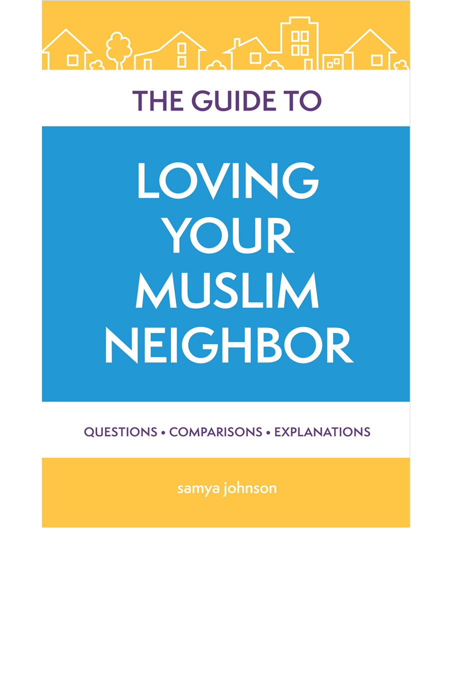 The Guide to Loving Your Muslim Neighbor